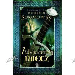 Kroniki arkadyjskie. Adamantowy miecz - Dominik Sokołowski
