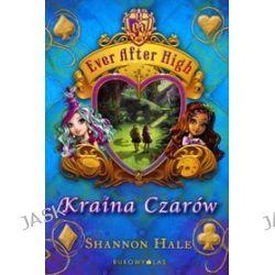 Ever After High. Kraina Czarów - Shannon Hale