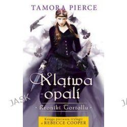 Kroniki Tortallu, tom 1. Klątwa Opali - Tamora Pierce