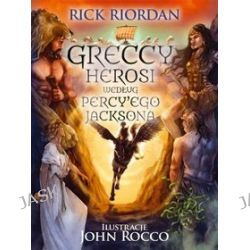 Greccy herosi według Percy'ego Jacksona - Rick Riordan