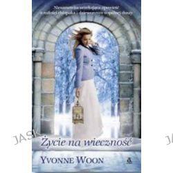 Życie na wieczność - Yvonne WOON