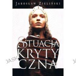 Sytuacja krytyczna - Jarosław Zieliński