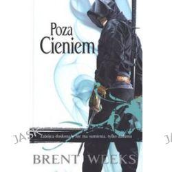 Poza cieniem. Tom 3. Trylogia Nocnego Anioła - Brent Weeks