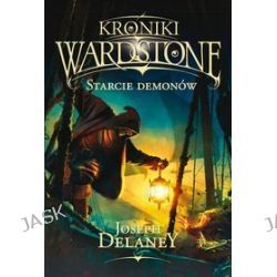 Kroniki Wardstone. Tom 6. Starcie demonów - Joseph Delaney
