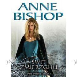 Świt Zmierzchu. Czarne Kamienie - księga IX - Anne Bishop