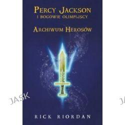 Percy Jackson i Bogowie Olimpijscy. Archiwum Herosów - Rick Riordan