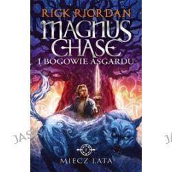 Magnus Chase i bogowie Asgardu. Tom 1. Miecz lata - Rick Riordan