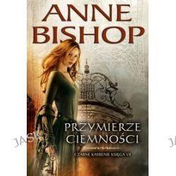 Przymierze Ciemności. Czarne kamienie, księga VII - Anne Bishop