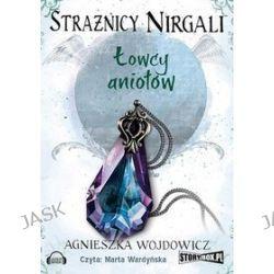 Strażnicy Nirgali. Tom 2. Łowcy aniołów - audiobook (CD) - Agnieszka Wojdowicz