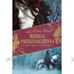 Księga Przeznaczenia, tom 1. Następca tronu Ahina Sohulu - Elisa Rosso