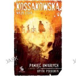 Upiór Południa. Pamięć Umarłych - Maja Lidia Kossakowska, Maja Lidia Kossakowska
