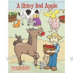 A Shiny Red Apple by Janet Bushman, 9781438978611.