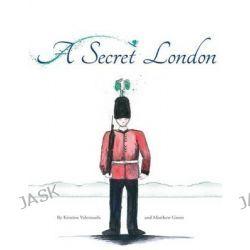 A Secret London by Kristine Valenzuela, 9780992555382.