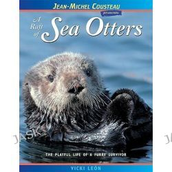 A Raft of Sea Otters, The Playful Life of a Furry Survivor by Vicki Leon, 9780966649048.