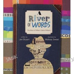 A River of Words, The Story of William Carlos Williams by Jen Bryant, 9780802853028.