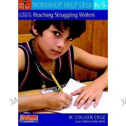 A Quick Guide to Reaching Struggling Writers, K-5, Workshop Help Desk by M Colleen Cruz, 9780325025957.