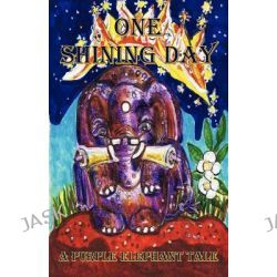 A Purple Elephant Tale - One Shining Day, One Shining Day by Carol May Fairhurst, 9781921883156.