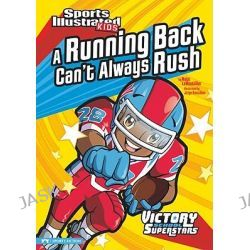A Running Back Can't Always Rush, Sports Illustrated Kids Victory School Superstars (Library) by Nate LeBoutillier, 9781434220554.