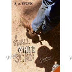 A Small White Scar by K A Nuzum, 9780060756413.
