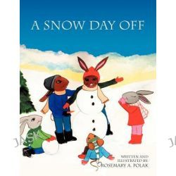 A Snow Day Off by Rosemary A. Polak, 9781465385277.