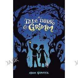 A Tale Dark & Grimm by Adam Gidwitz, 9780525423348.