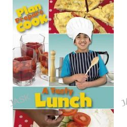 A Tasty Lunch, Plan, Prepare, Cook by Rita Storey, 9781445129815.