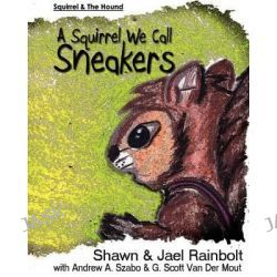 A Squirrel We Call Sneakers by Shawn Rainbolt, 9780615743776.