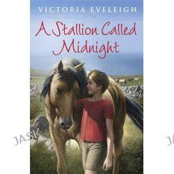 A Stallion Called Midnight by Victoria Eveleigh, 9781444005523.