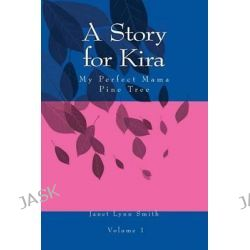 A Story for Kira, My Perfect Mama Pine Tree by Janet L Smith, 9781497386358.