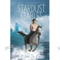A Star Is Born, Stardust Stables by Sable Hamilton, 9781434297945.