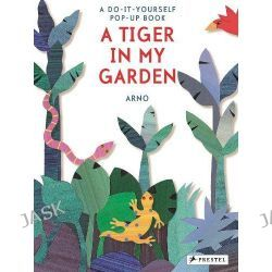 A Tiger in My Garden, A Do-It-Yourself Pop-Up Book by Arno, 9783791371931.