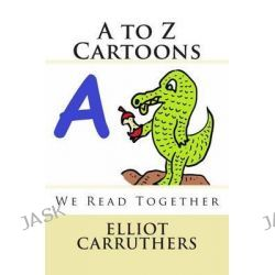 A to Z Cartoons, We Read Together by Elliot Steven Carruthers, 9781501037153.