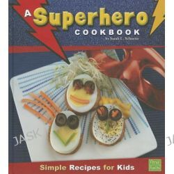 A Superhero Cookbook, Simple Recipes for Kids by Sarah L Schuette, 9781429659987.