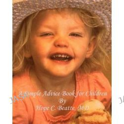A Simple Advice Book for Children by Hope Beatte MD, 9781456522179.