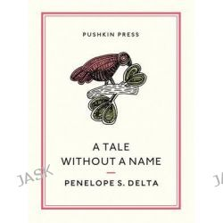 A Tale Without a Name, Pushkin Collection by Penelope S. Delta, 9781908968906.