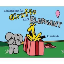A Surprise for Giraffe and Elephant, Giraffe and Elephant Are Friends by Paul Gude, 9781423183112.