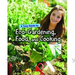 A Teen Guide to Eco-Gardening, Food, and Cooking, Eco Guides by Jen Green, 9781406249903.