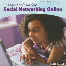 A Smart Kid's Guide to Social Networking Online, Kids Online (Paper) by David J Jakubiak, 9781435833586.