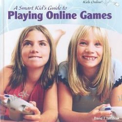 A Smart Kid's Guide to Playing Online Games, Kids Online (Library) by David J Jakubiak, 9781404281158.