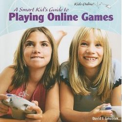 A Smart Kid's Guide to Playing Online Games, Kids Online (Paper) by David J Jakubiak, 9781435833500.