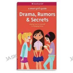 A Smart Girl's Guide: Drama, Rumors & Secrets, Staying True to Yourself in Changing Times by Nancy Holyoke, 9781609589035.