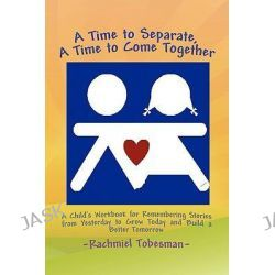 A Time to Separate a Time to Come Together, A Child's Workbook for Discovering and Coping With the Hurt of Divorce, Mana