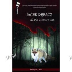 Aż po ciemny las - Jacek Rębacz