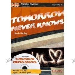 Angielski Kryminał z ćwiczeniami. Poziom A2-B1. Tomorrow Never Knows - Kevin Hadley