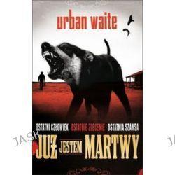 Już jestem martwy - Urban Waite