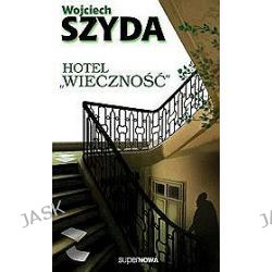 Hotel wieczność - Wojciech Szyda