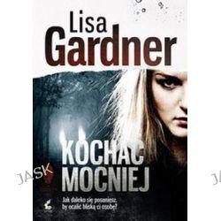 Kochać mocniej - Lisa Gardner
