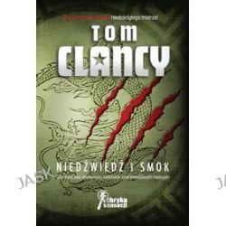 Niedźwiedź i smok - Clancy Tom, Clancy Tom