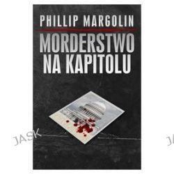 Morderstwo na Kapitolu - Philip Margolin