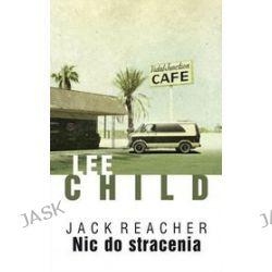 Jack Reacher. Nic do stracenia - Lee Child